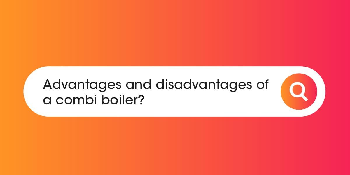 Advantages and disadvantages of a combi boiler