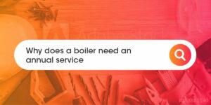 Why does a boiler need an annual service Compare Boiler Quotes