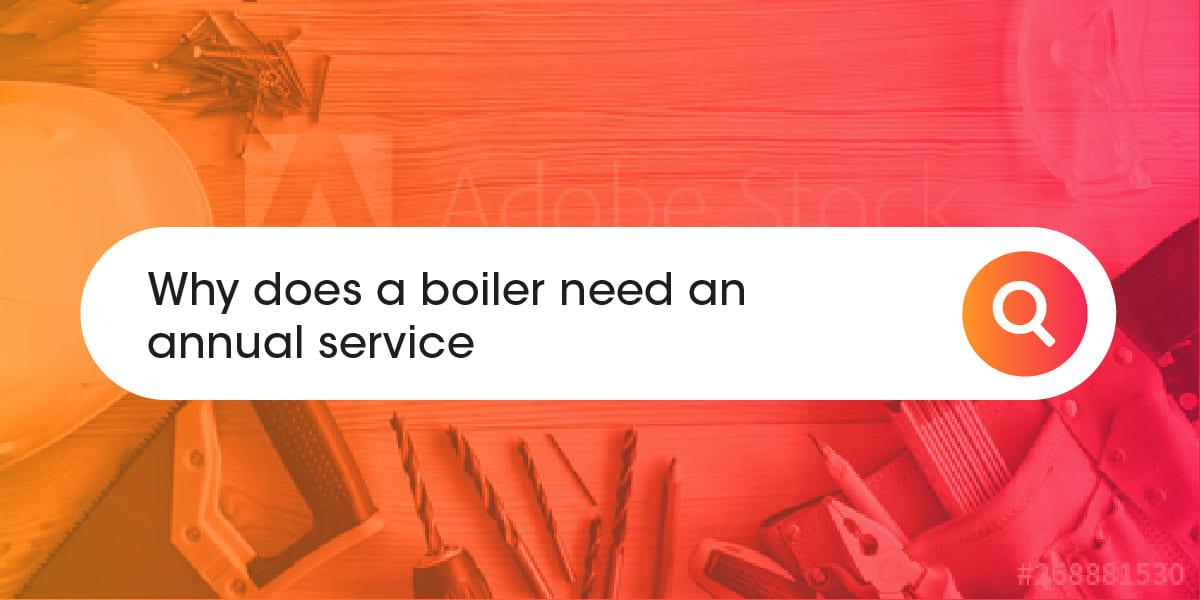 Why does a boiler need an annual service
