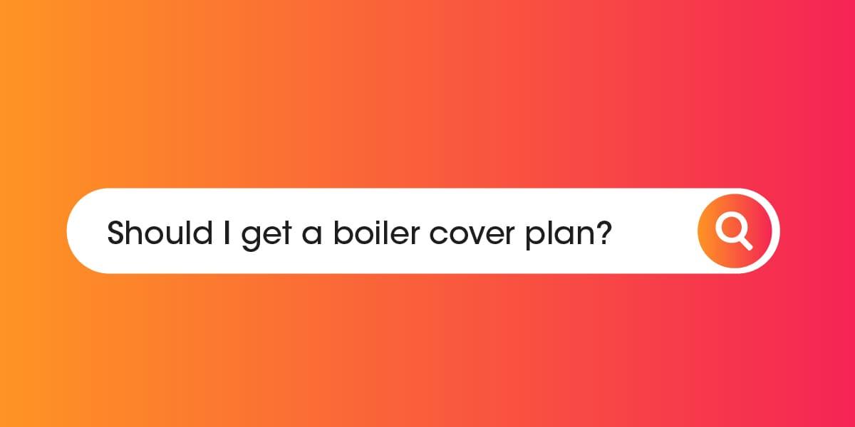Should i get a boiler cover plan