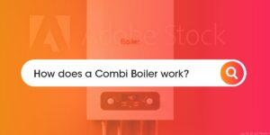 How does a Combi Boiler work Compare Boiler Quotes