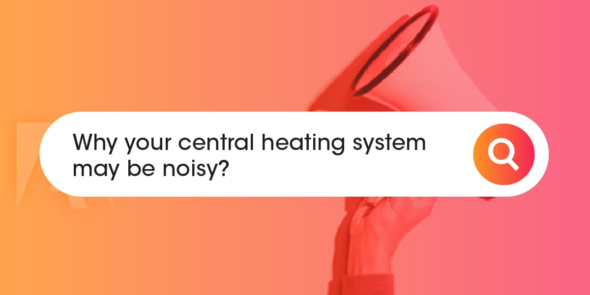 Why your central heating system may be noisy