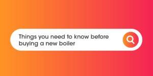 Things you need to know before buying a new boiler Compare Boiler Quotes