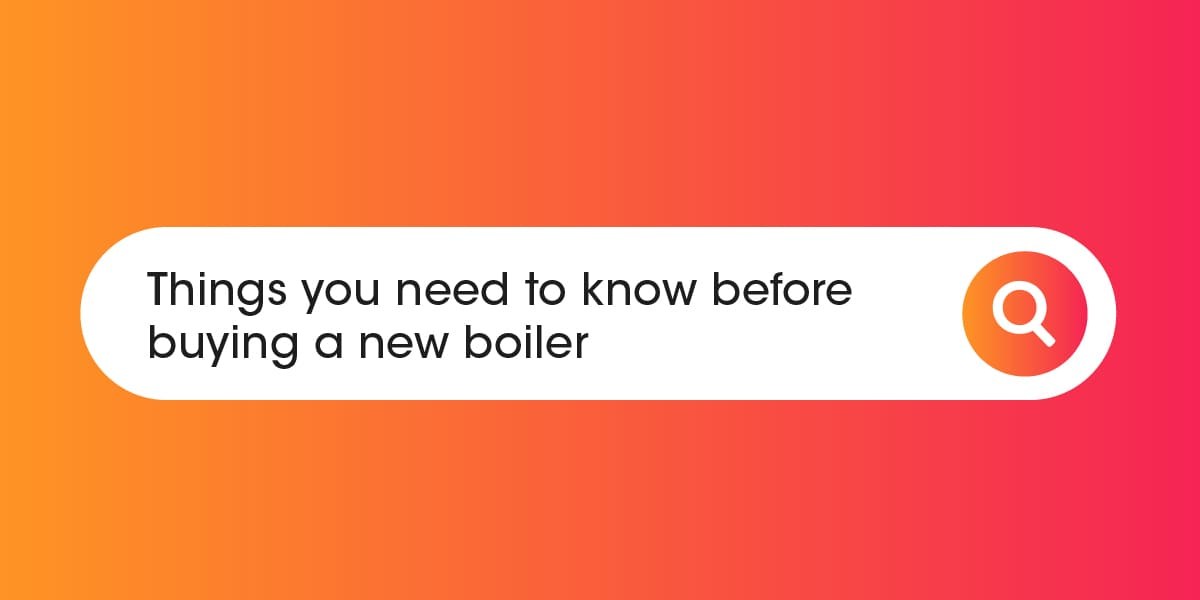 Things you need to know before buying a new boiler