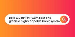 Baxi 630 Review Compare Boiler Quotes