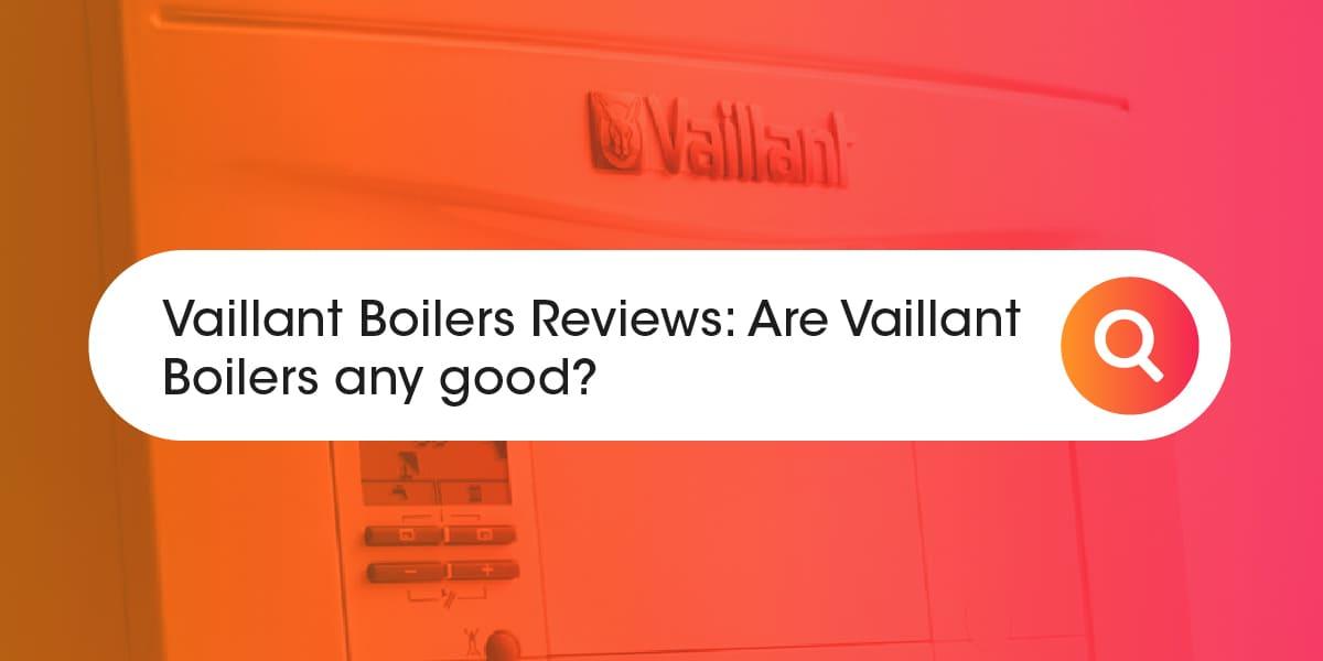 Vaillant Boiler Reviews