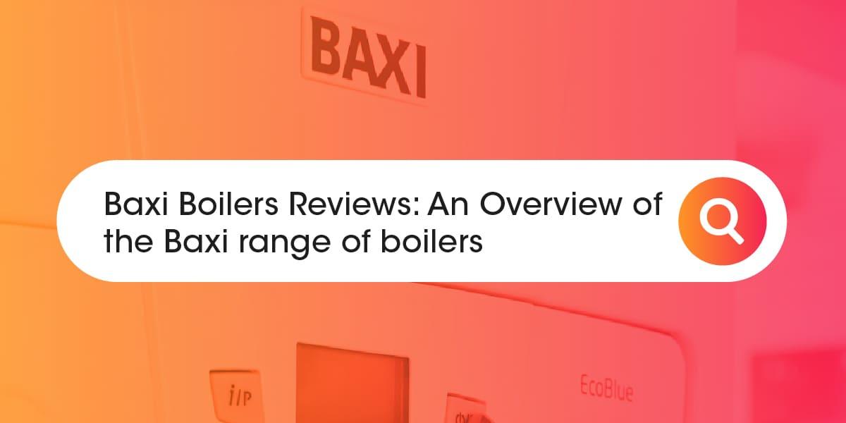Baxi Boiler Reviews