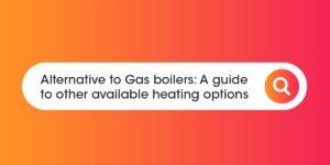 Alternative to Gas Boilers Compare Boiler Quotes
