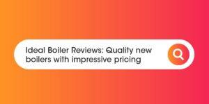 Ideal Boiler Reviews Compare Boiler Quotes