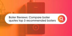 Top 3 recommended boilers Compare Boiler Quotes