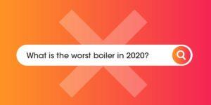 Worst boiler in 2020 Compare Boiler Quotes