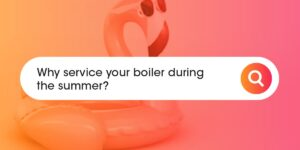 Why service your boiler during the summer Compare Boiler Quotes