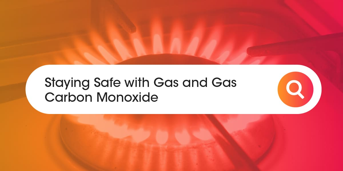 Staying safe with gas and gas carbon monoxide