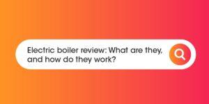 Electric Boiler Review Compare Boiler Quotes