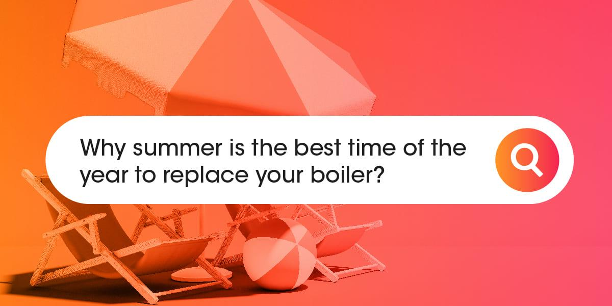 best time of the year to replace your boiler