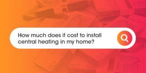 central heating installation cost Compare Boiler Quotes
