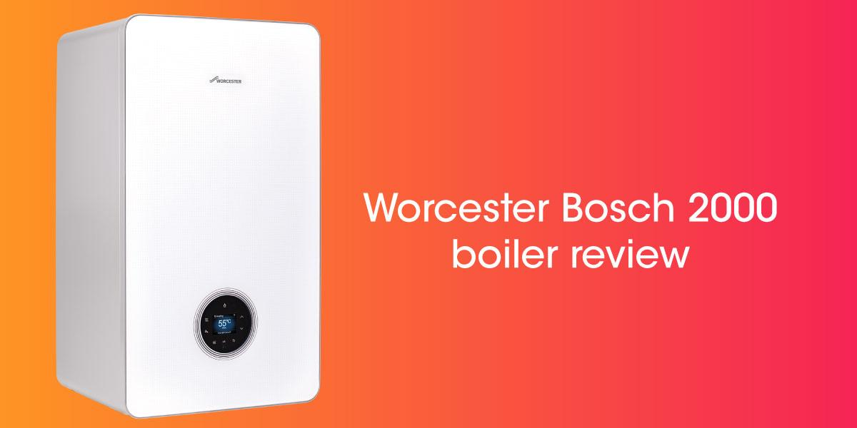 Worcester Bosch 2000 boiler review
