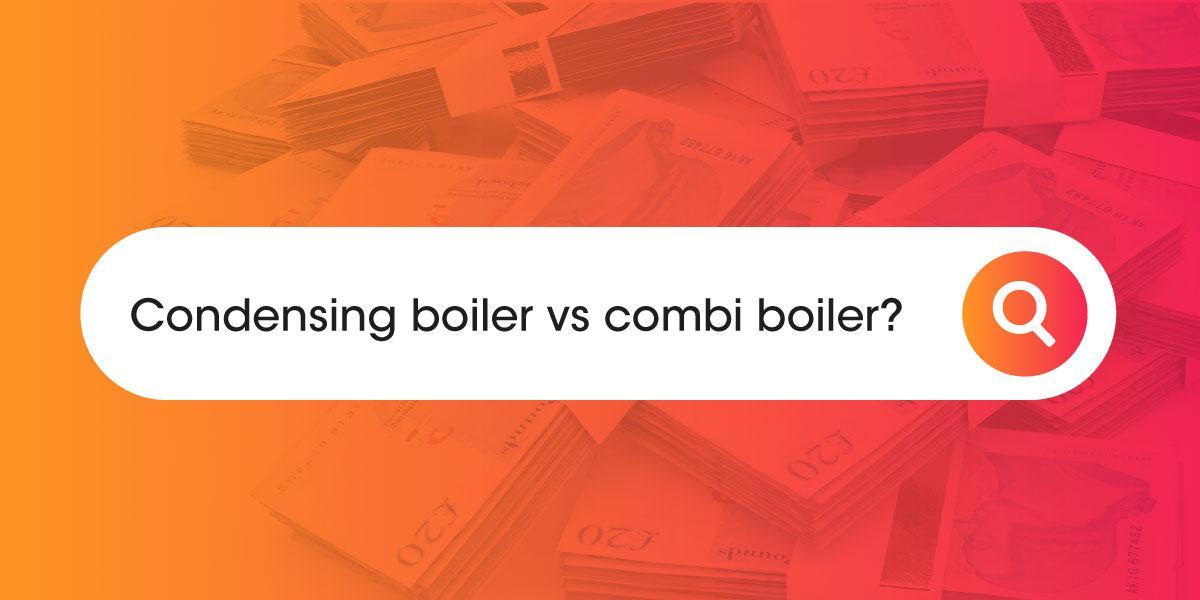 Condensing boiler vs combi boiler
